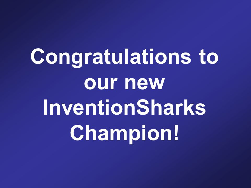 Congratulations to our new InventionSharks Champion!