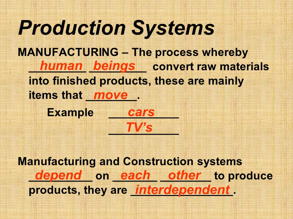 Production Systems MANUFACTURING – The process whereby _________ _________ convert raw materials into finished products, these are mainly items that ________.