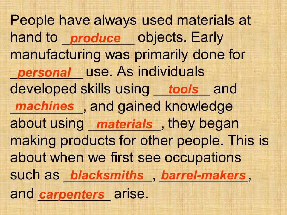 People have always used materials at hand to _________ objects.