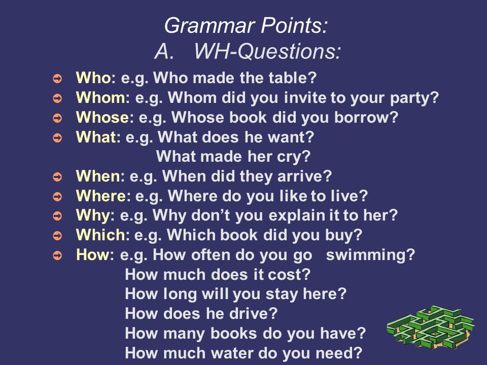 Grammar Points: A. WH-Questions: Who: e.g. Who made the table.