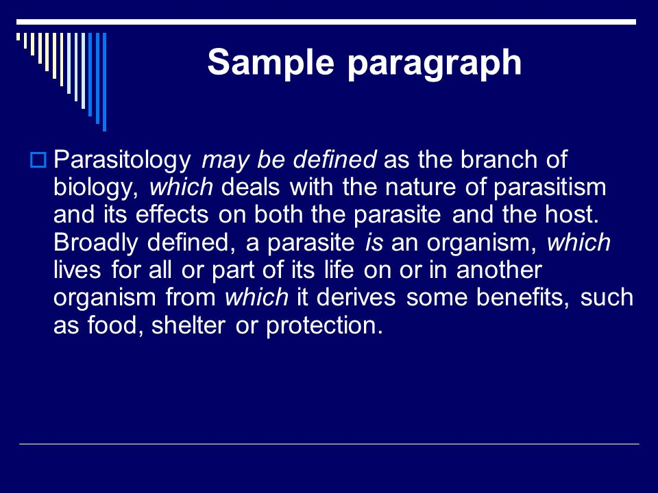 Sample paragraph Parasitology may be defined as the branch of biology, which deals with the nature of parasitism and its effects on both the parasite
