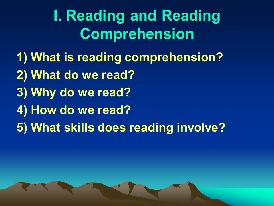 I. Reading and Reading Comprehension 1) What is reading comprehension.