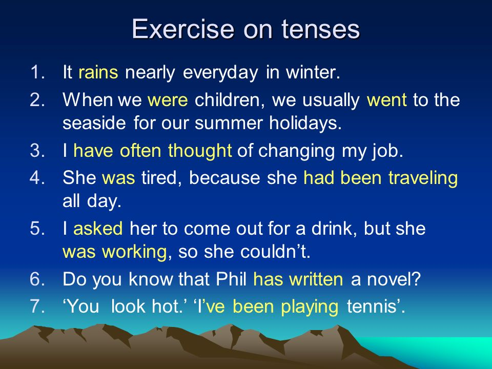 Exercise on tenses 1.It rains nearly everyday in winter.