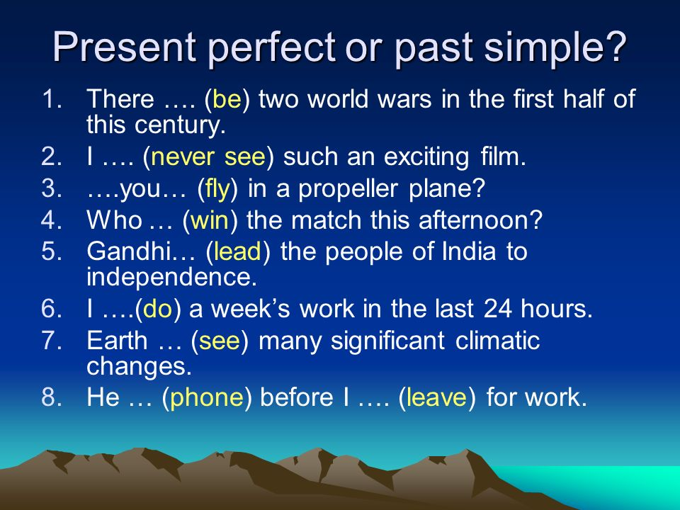 Present perfect or past simple. 1.There …. (be) two world wars in the first half of this century.