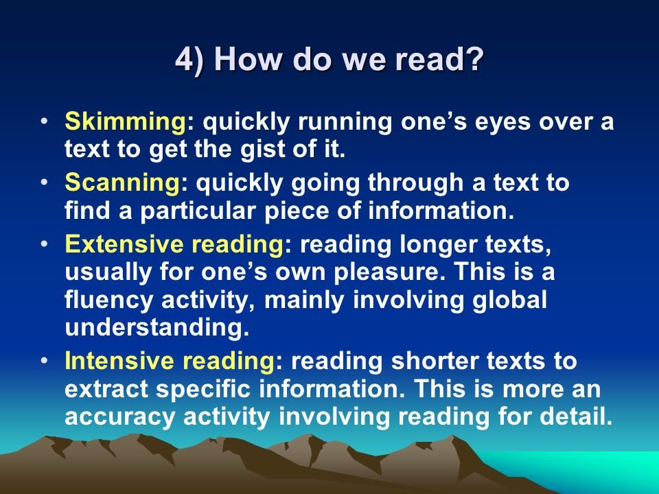 4) How do we read. Skimming: quickly running ones eyes over a text to get the gist of it.