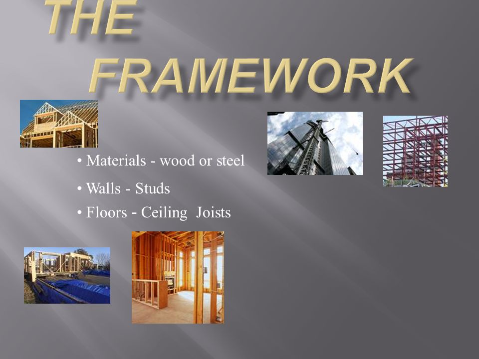 Materials - wood or steel Walls - Studs Floors - Ceiling Joists