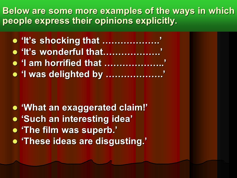 Below are some more examples of the ways in which people express their opinions explicitly.