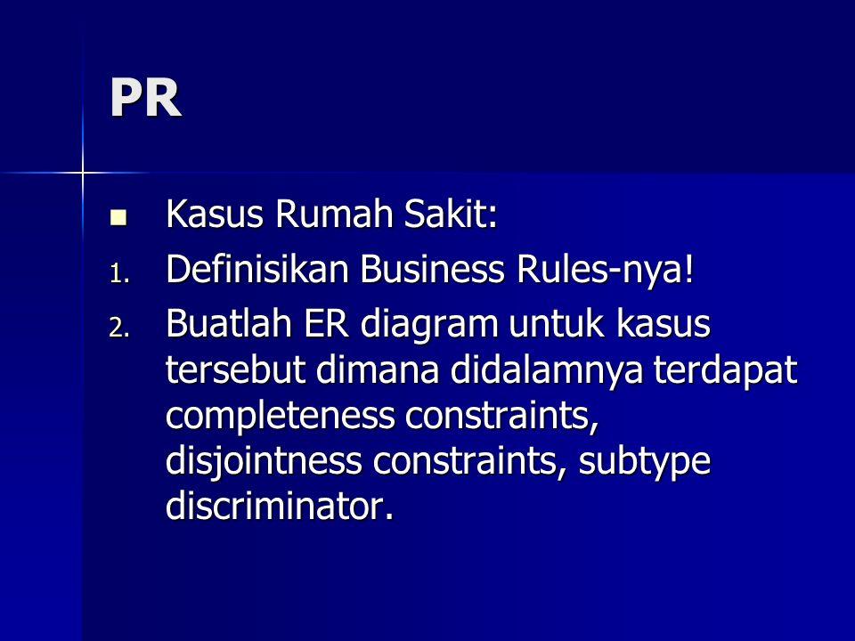 PR Kasus Rumah Sakit: Kasus Rumah Sakit: 1. Definisikan Business Rules-nya! 2. Buatlah ER diagram untuk kasus tersebut dimana didalamnya terdapat comp