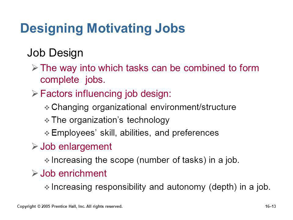 Copyright © 2005 Prentice Hall, Inc. All rights reserved.16–13 Designing Motivating Jobs Job Design The way into which tasks can be combined to form c