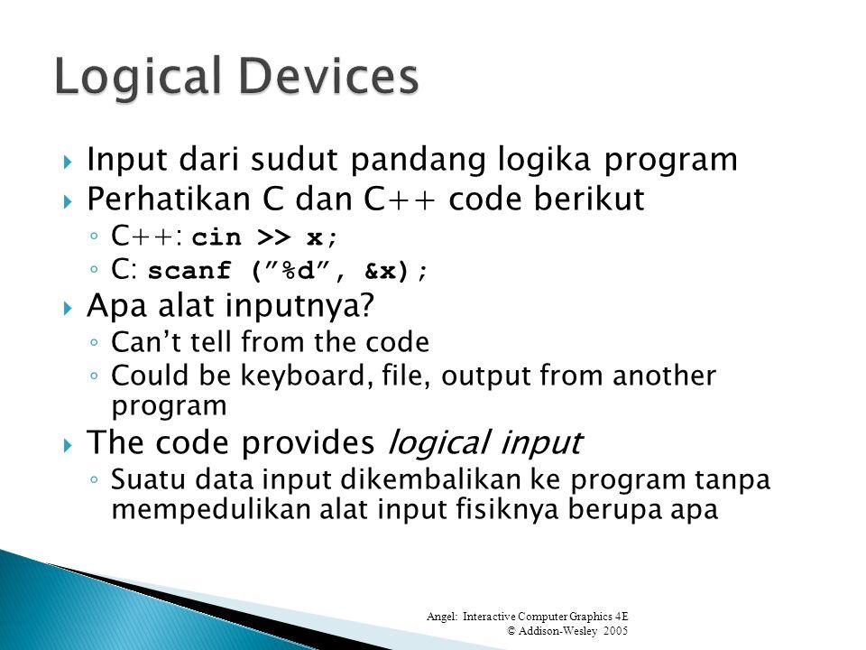 Input dari sudut pandang logika program Perhatikan C dan C++ code berikut C++: cin >> x; C: scanf (%d, &x); Apa alat inputnya.