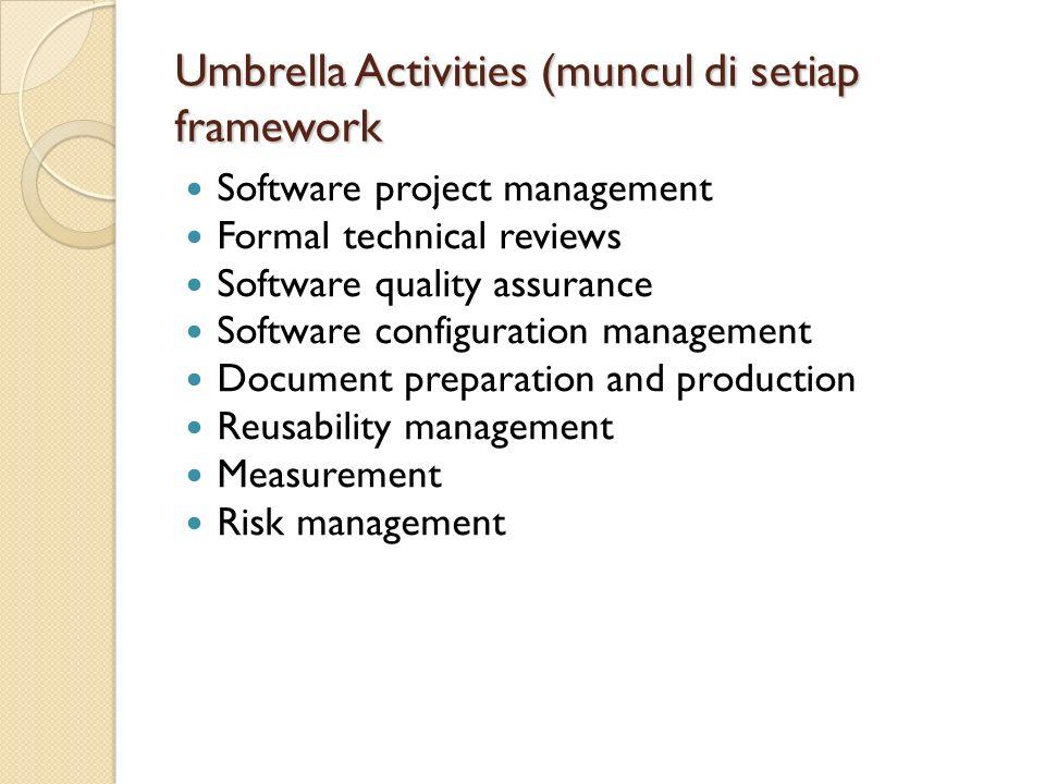 Umbrella Activities (muncul di setiap framework Software project management Formal technical reviews Software quality assurance Software configuration