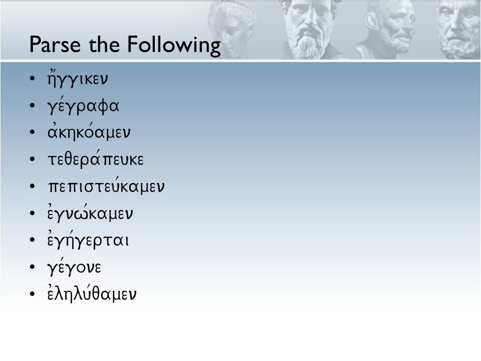 Parse the Following h1ggiken ge/grafa a0khko/amen teqera/peuke pepisteu/kamen e0gnw/kamen e0gh/gertai ge/gone e0lhlu/qamen