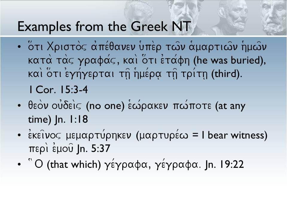 Examples from the Greek NT o#ti Xristo\v a0pe/qanen u(pe\r tw=n a(martiw=n h(mw=n kata\ ta\v grafa/v, kai\ o#ti e0ta/fh (he was buried), kai\ o#ti e)gh/gertai th=| h(me/ra| th=| tri/th| (third).
