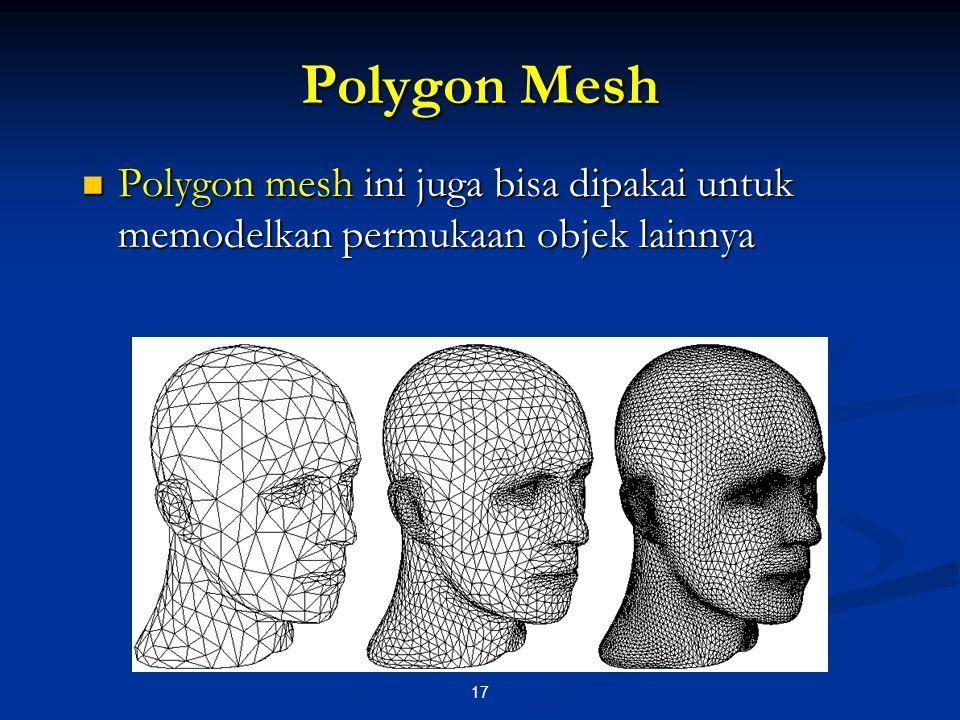 17 Polygon Mesh Polygon mesh ini juga bisa dipakai untuk memodelkan permukaan objek lainnya Polygon mesh ini juga bisa dipakai untuk memodelkan permuk