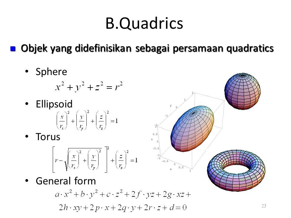 B.Quadrics Sphere Ellipsoid Torus General form 23 Objek yang didefinisikan sebagai persamaan quadratics Objek yang didefinisikan sebagai persamaan qua
