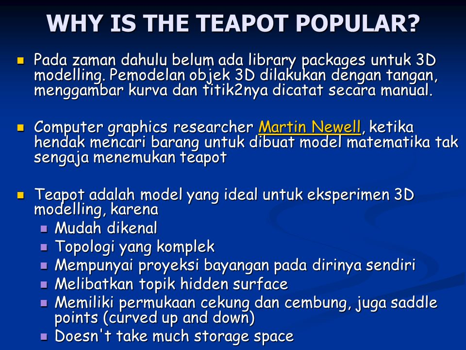 WHY IS THE TEAPOT POPULAR? Pada zaman dahulu belum ada library packages untuk 3D modelling. Pemodelan objek 3D dilakukan dengan tangan, menggambar kur