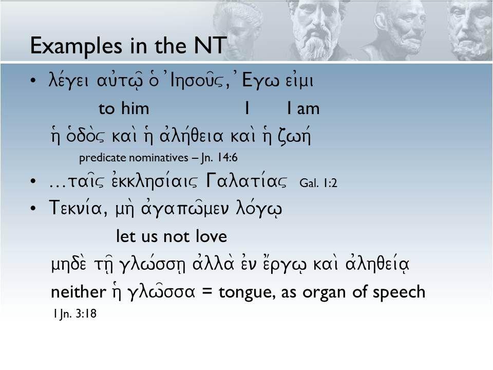 Examples in the NT ou0ke/ti le/gw u(ma=v dou/louv... de\... fi/louv No longer you but Jn. 15:15 a0rxh\ tou= eu0aggeli/ou )Ihsou xristou= ui(ou= qeou=