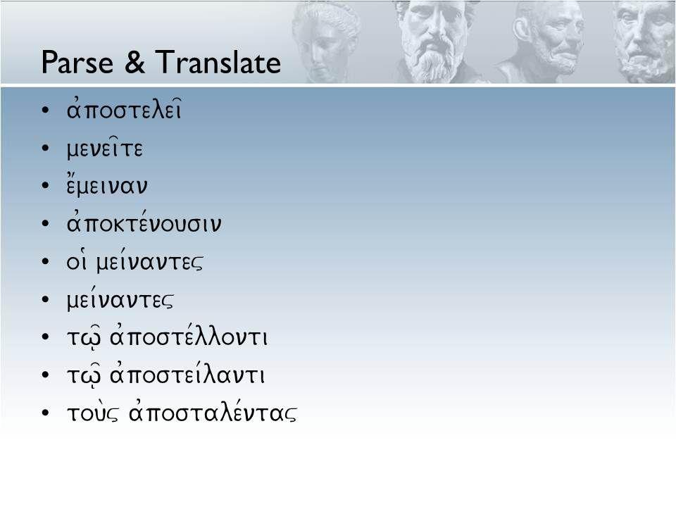 Parse & Translate a0postelei= menei=te e1meinan a0pokte/nousin oi9 mei/nantev mei/nantev tw=| a0poste/llonti tw=| a0postei/lanti tou\v a0postale/ntav