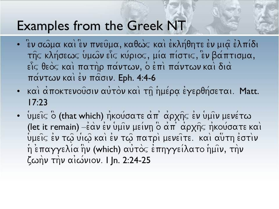 Examples from the Greek NT e$n sw=ma kai\ e$n pneu=ma, kaqw\v kai\ e0klh/qhte e0n mia=| e0lpi/di th=v klh/sewv u(mw=n ei[v ku/riov, mi/a pi/stiv, e$n