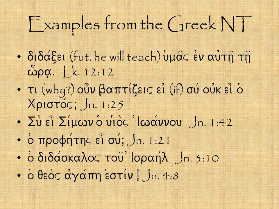 Examples from the Greek NT dida/cei (fut. he will teach) u(ma=v e0n au0th=| th=| w#ra|.