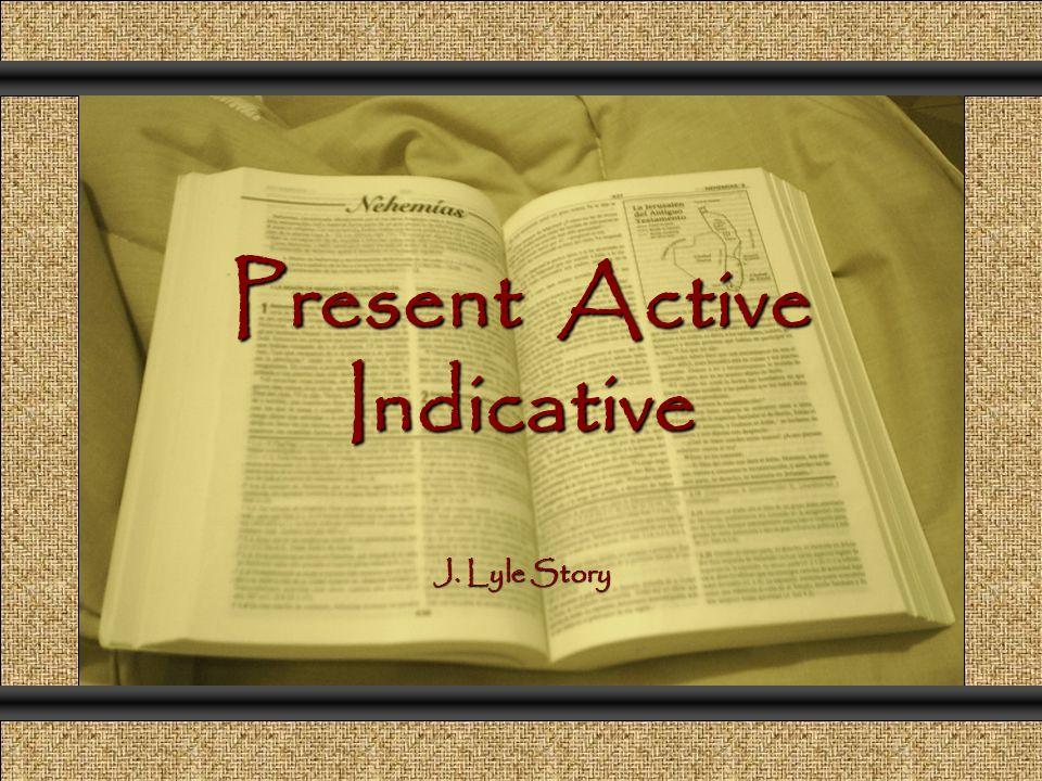 Present Active Indicative Comunicación y Gerencia J. Lyle Story