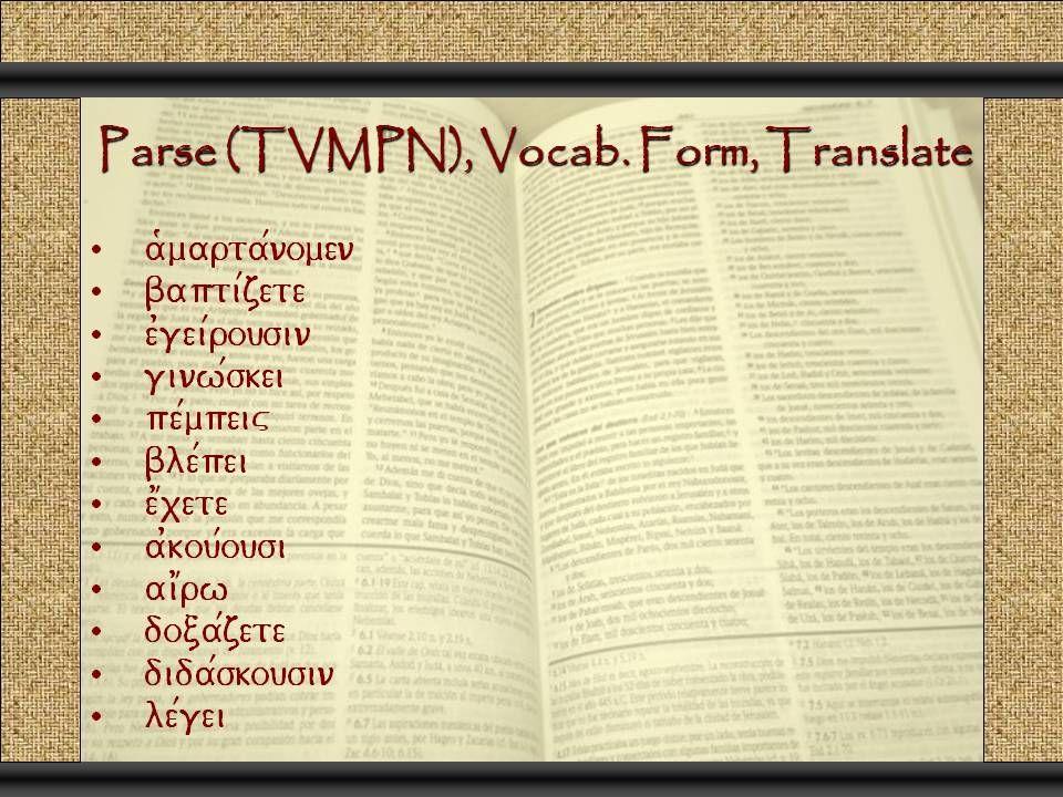 Parse (TVMPN), Vocab. Form, Translate a(marta/nomen bapti/zete e0gei/rousin ginw/skei pe/mpeiv ble/pei e1xete a0kou/ousi ai1rw doca/zete dida/skousin