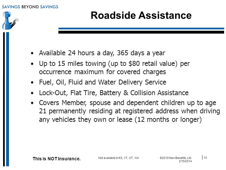 Roadside Assistance | 14 ©2010 New Benefits, Ltd. 2/15/2014 This is NOT Insurance.