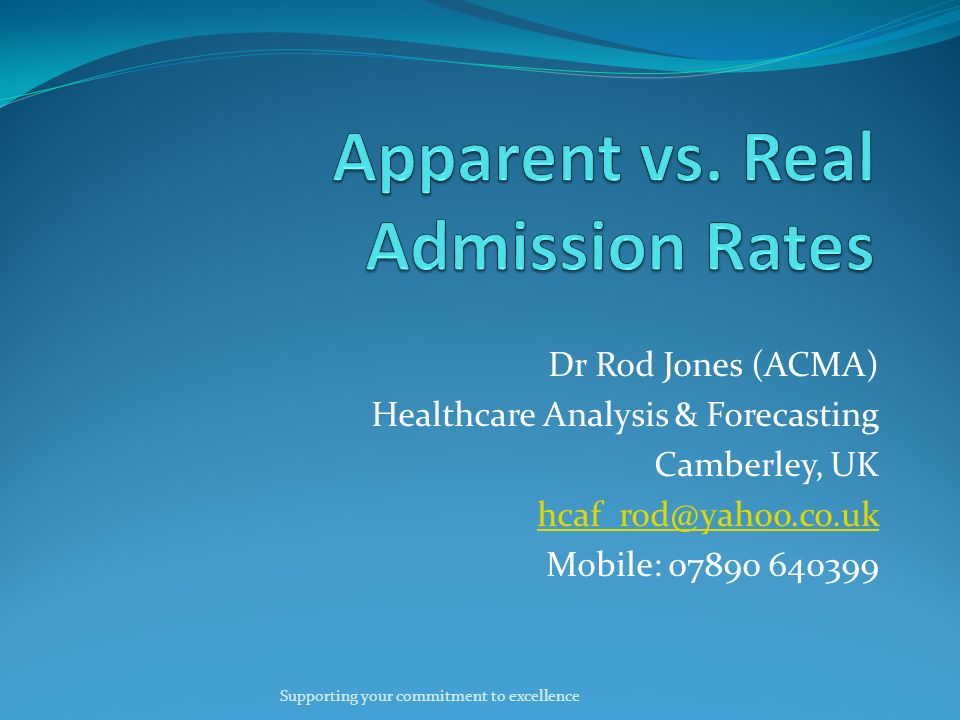 Dr Rod Jones (ACMA) Healthcare Analysis & Forecasting Camberley, UK Mobile: Supporting your commitment to excellence