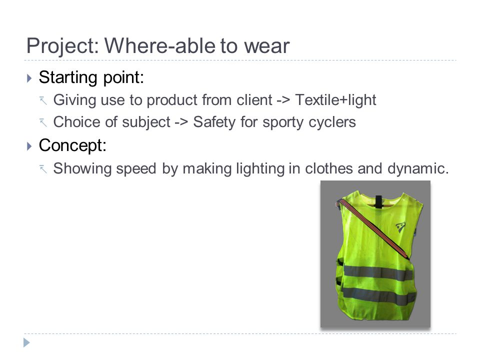 Project: Where-able to wear Starting point: Giving use to product from client -> Textile+light Choice of subject -> Safety for sporty cyclers Concept: