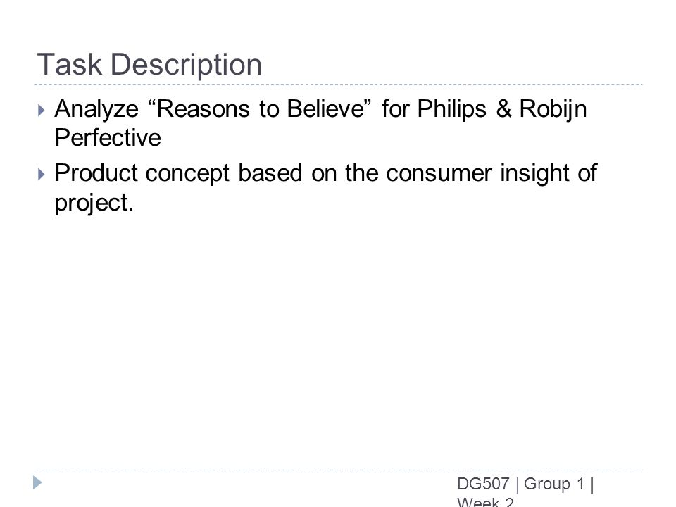 DG507 | Group 1 | Week 2 Task Description Analyze Reasons to Believe for Philips & Robijn Perfective Product concept based on the consumer insight of project.