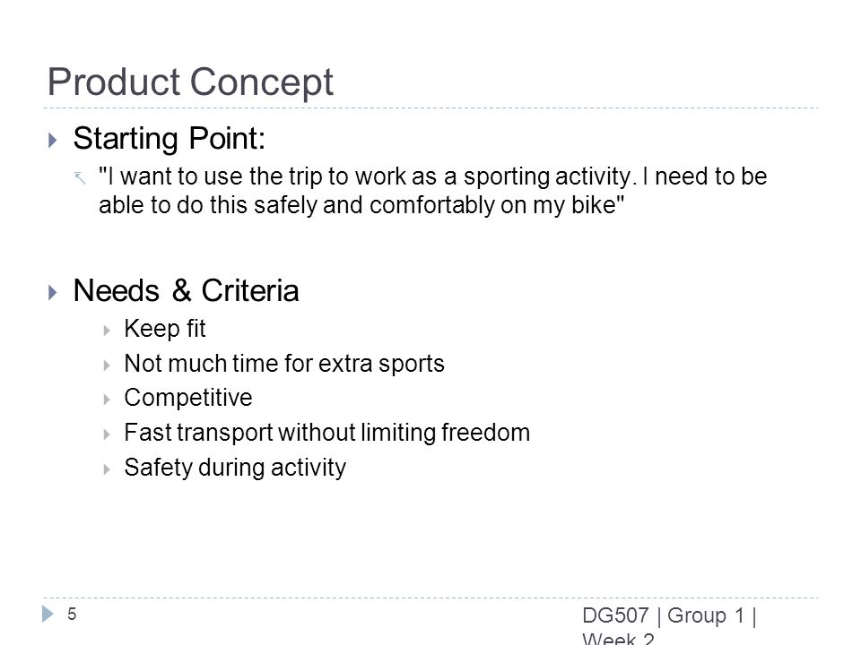 5 DG507 | Group 1 | Week 2 Product Concept Starting Point: I want to use the trip to work as a sporting activity.