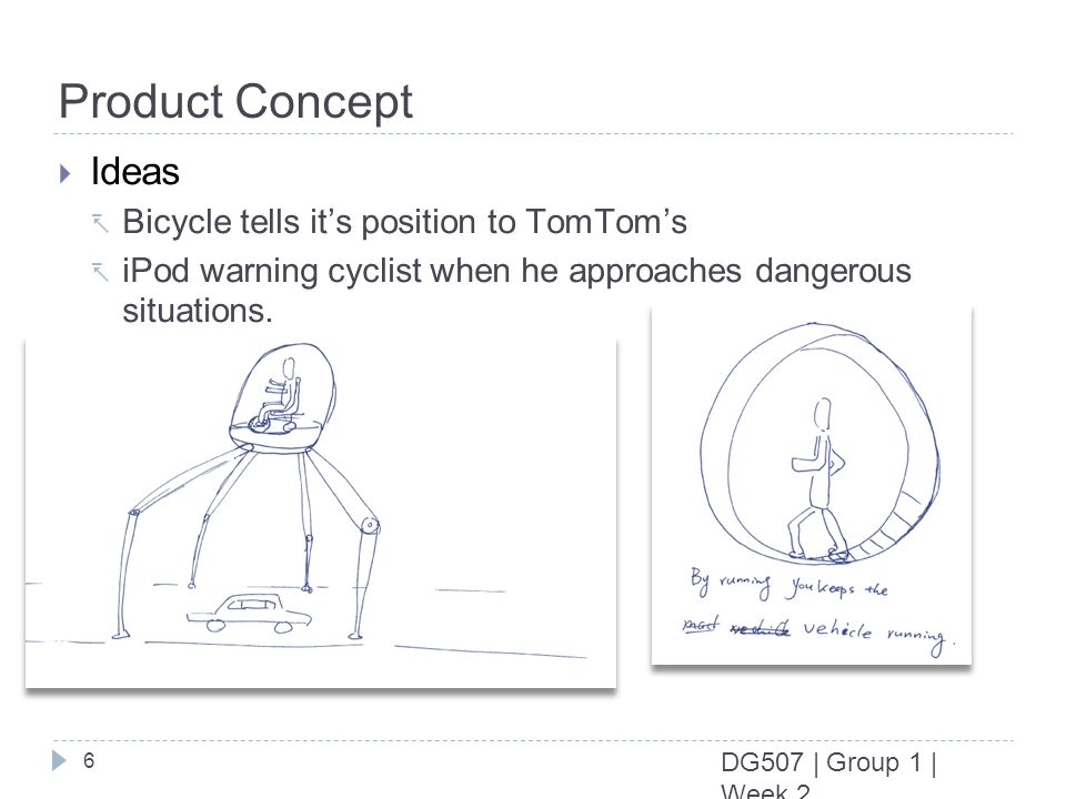 6 DG507 | Group 1 | Week 2 Product Concept Ideas Bicycle tells its position to TomToms iPod warning cyclist when he approaches dangerous situations.
