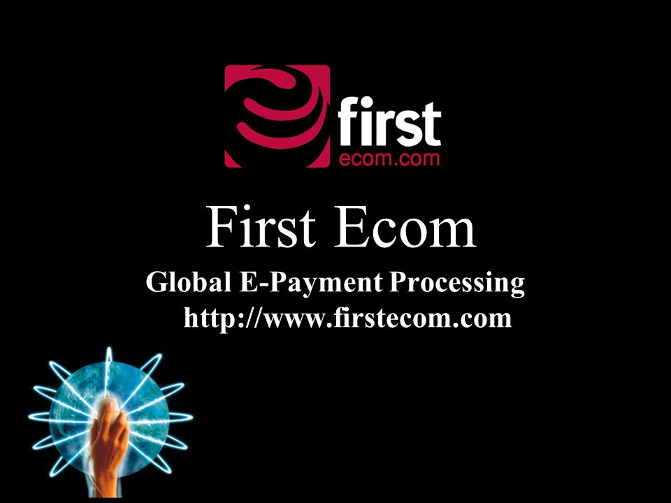 First Ecom Global E-Payment Processing http://www.firstecom.com