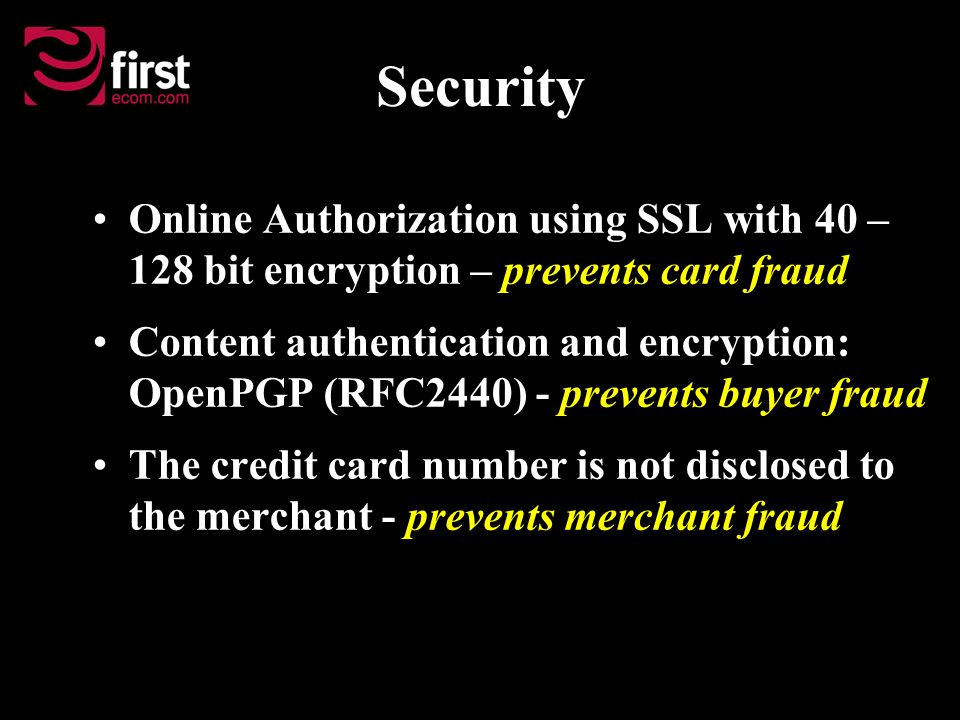 Security Online Authorization using SSL with 40 – 128 bit encryption – prevents card fraud Content authentication and encryption: OpenPGP (RFC2440) -