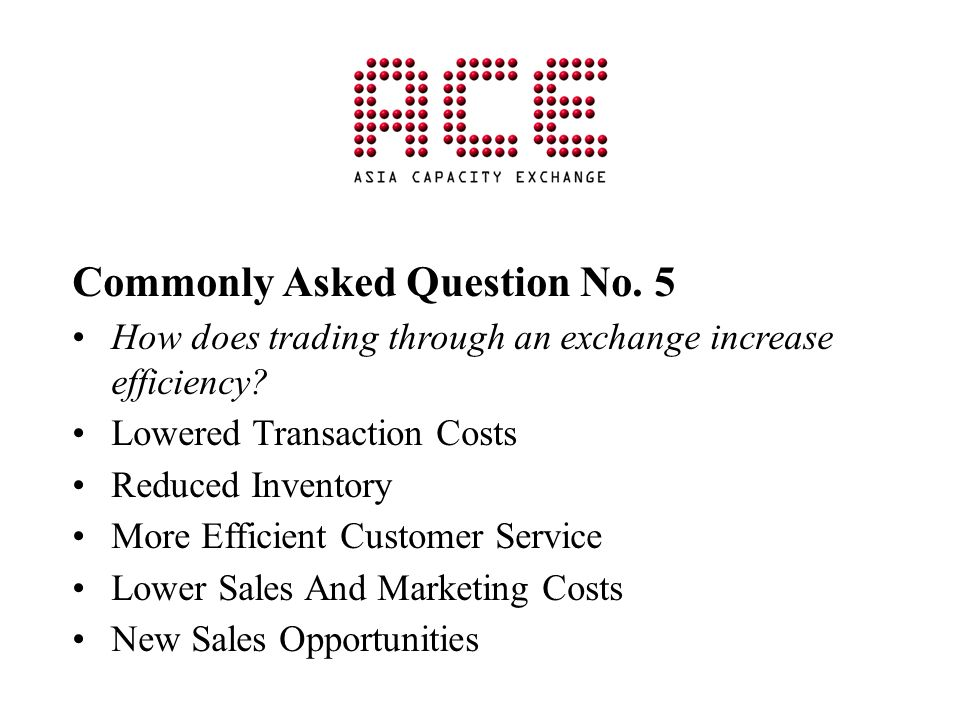 Commonly Asked Question No. 5 How does trading through an exchange increase efficiency.