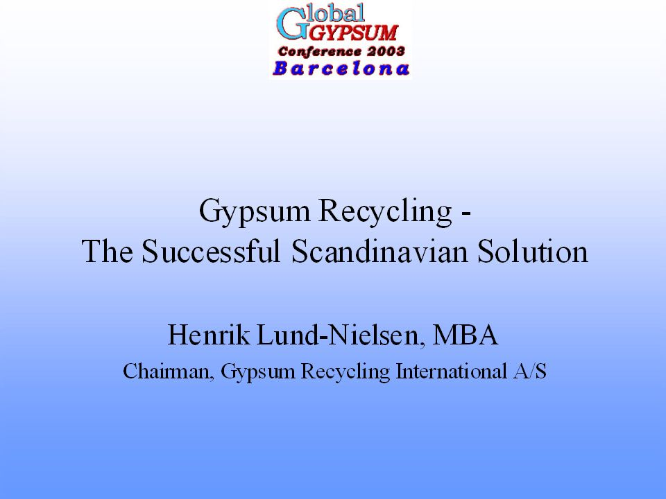 The unique recycling system, successfully implemented in Scandinavia 4- Customers that can benefit directly from the recycled materials: The gypsum industry is the best and most natural user of the recycled materials.