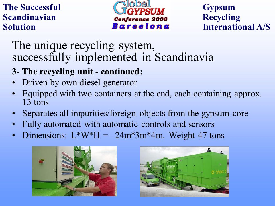 The unique recycling system, successfully implemented in Scandinavia 3- The recycling unit - continued: Driven by own diesel generator Equipped with t