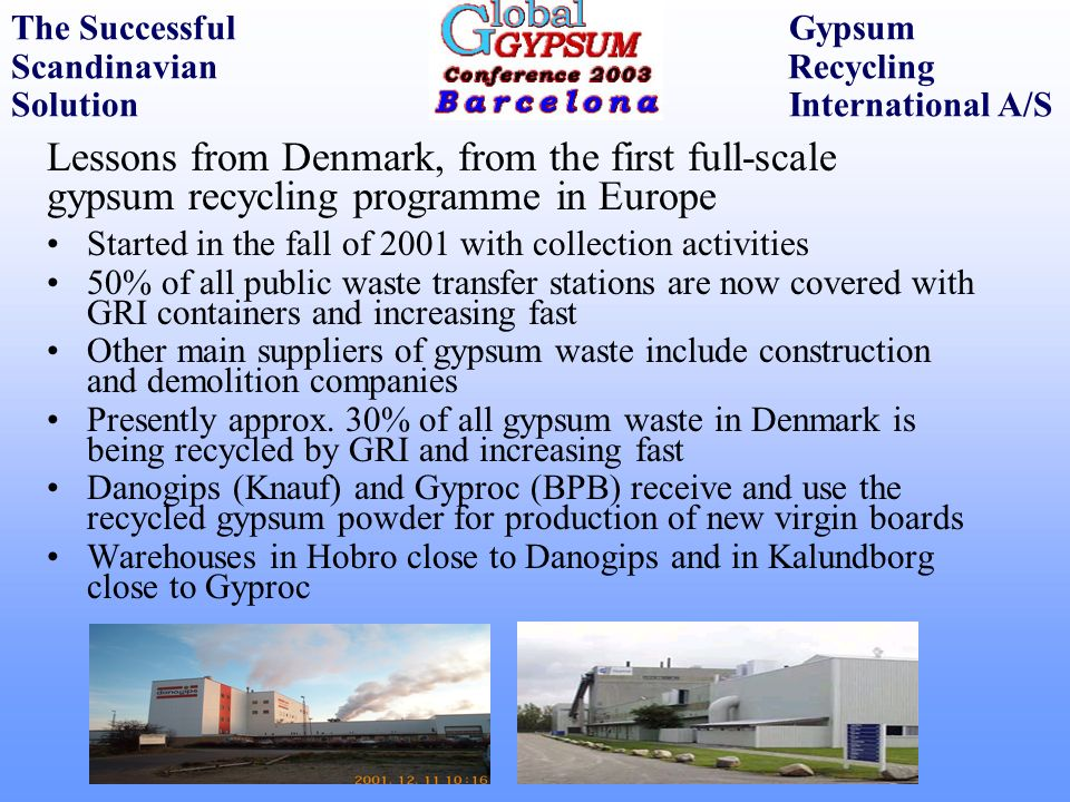Lessons from Denmark, from the first full-scale gypsum recycling programme in Europe Started in the fall of 2001 with collection activities 50% of all