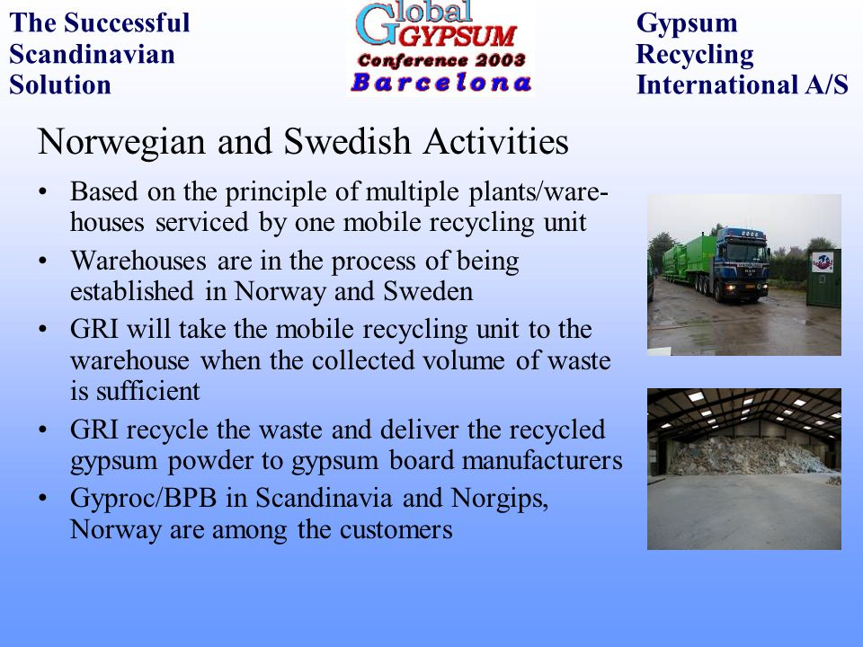 Norwegian and Swedish Activities Based on the principle of multiple plants/ware- houses serviced by one mobile recycling unit Warehouses are in the pr