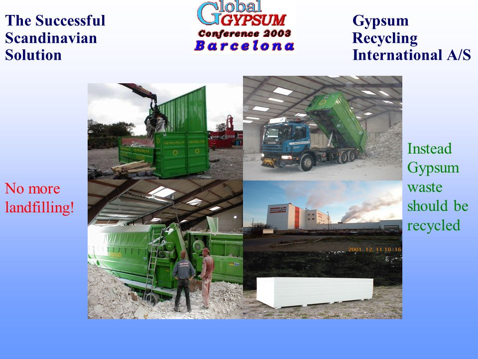 The Successful Gypsum Scandinavian Recycling Solution International A/S No more landfilling! Instead Gypsum waste should be recycled