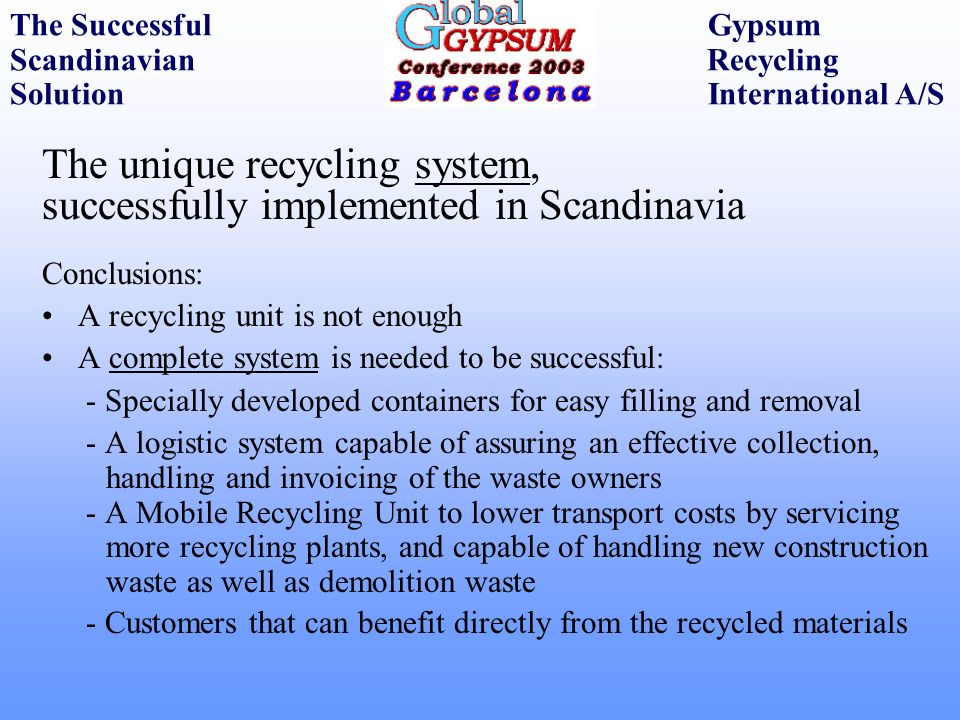 The unique recycling system, successfully implemented in Scandinavia 1- Containers: Specially designed by GRI to allow for easy filling and easy removal of the waste/gypsum materials; equipped with lids, the top lid being hydraulic assisted.