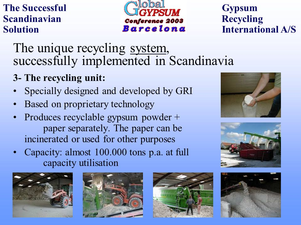 The unique recycling system, successfully implemented in Scandinavia 3- The recycling unit: Specially designed and developed by GRI Based on proprieta