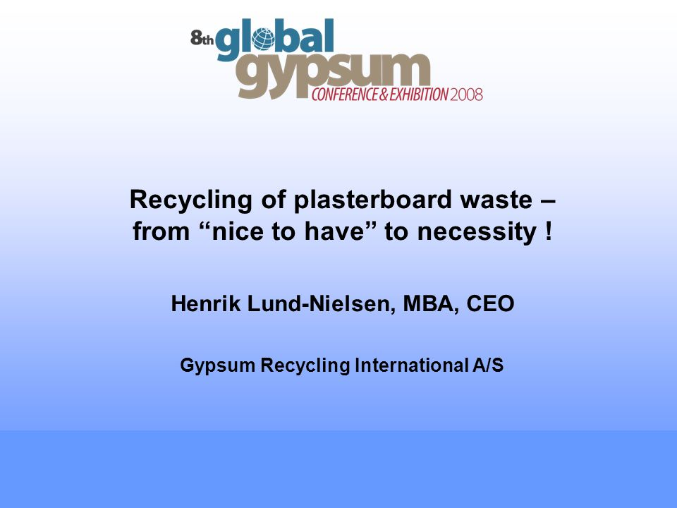 Recycling of plasterboard waste – from nice to have to necessity .
