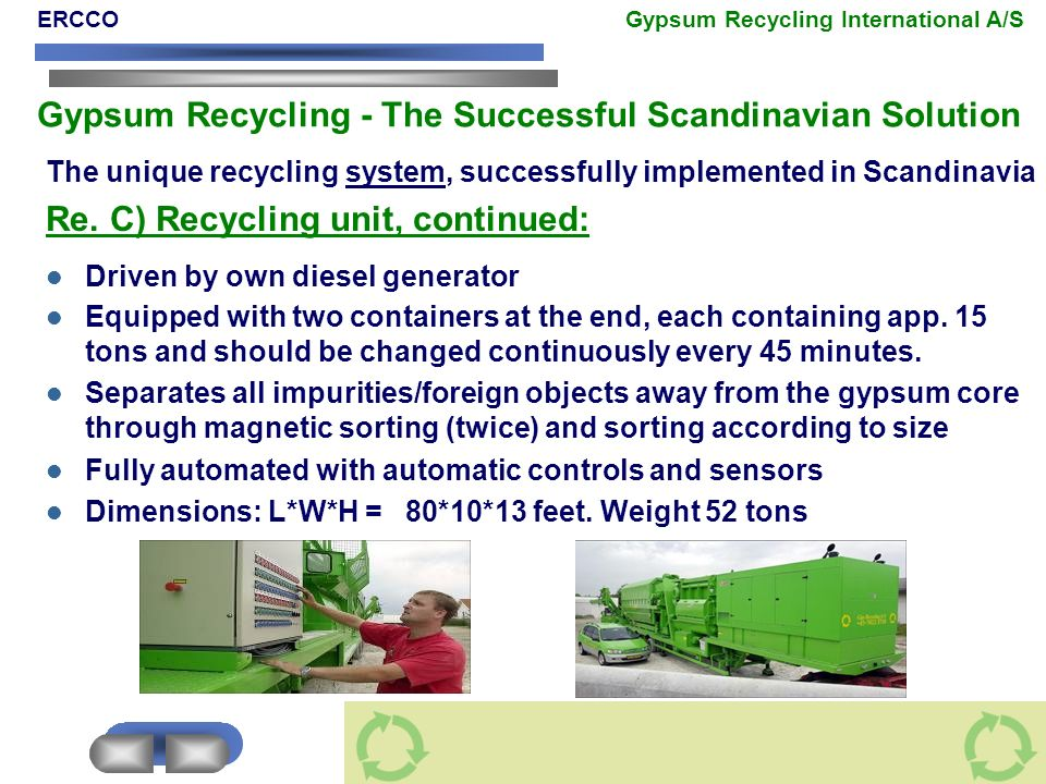 The unique recycling system, successfully implemented in Scandinavia Re. C) Recycling unit, continued: Driven by own diesel generator Equipped with tw