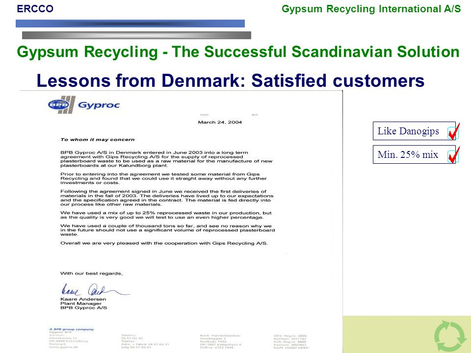 Like Danogips Min. 25% mix Lessons from Denmark: Satisfied customers ERCCO Gypsum Recycling International A/S Gypsum Recycling - The Successful Scandi