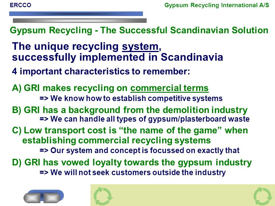 The unique recycling system, successfully implemented in Scandinavia 4 important characteristics to remember: A) GRI makes recycling on commercial ter