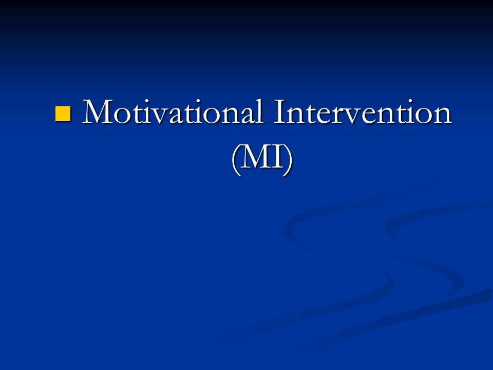 Motivational Intervention (MI) Motivational Intervention (MI)
