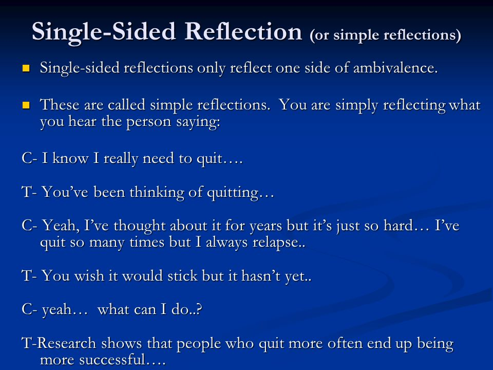 Single-Sided Reflection (or simple reflections) Single-sided reflections only reflect one side of ambivalence. Single-sided reflections only reflect o