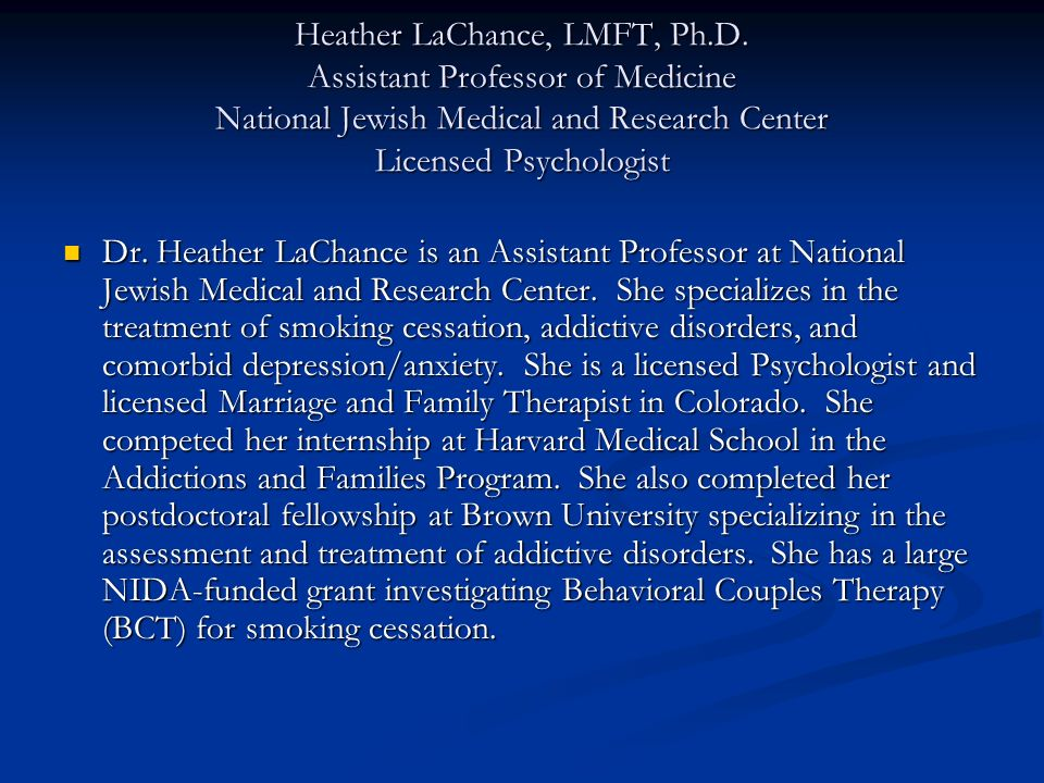 Heather LaChance, LMFT, Ph.D. Assistant Professor of Medicine National Jewish Medical and Research Center Licensed Psychologist Dr. Heather LaChance i