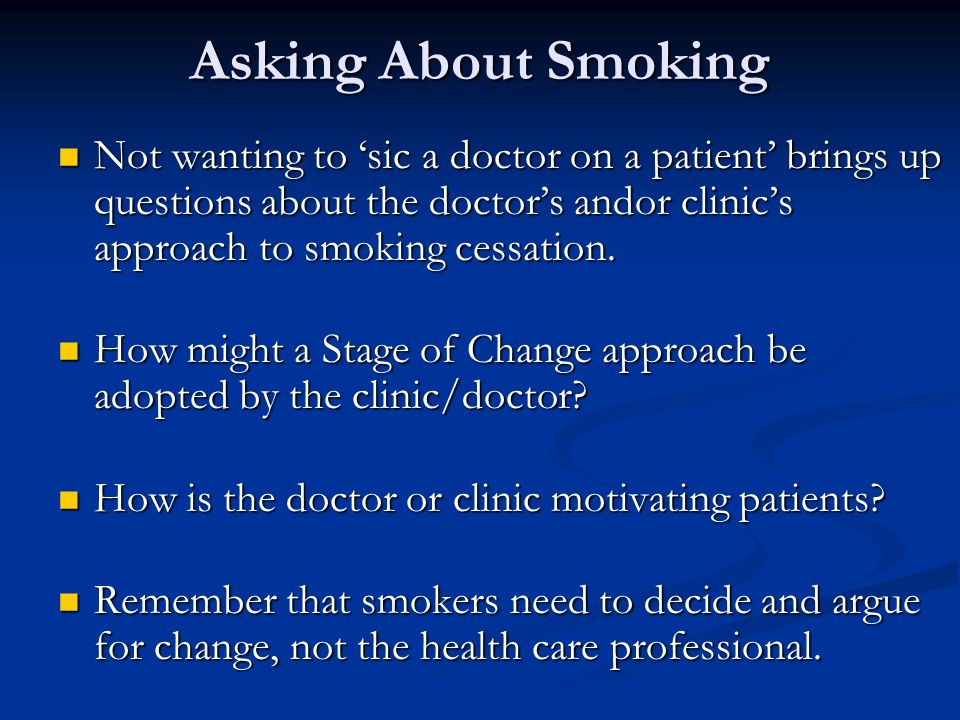 Asking About Smoking Not wanting to sic a doctor on a patient brings up questions about the doctors andor clinics approach to smoking cessation. Not w